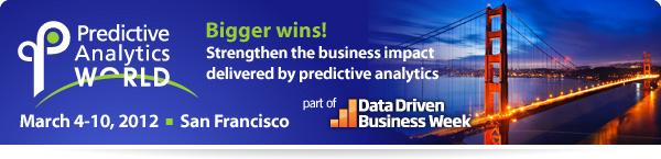 Predictive Analytics World San Francisco | March 4-10, 2012