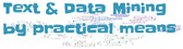 Text & Data Mining By Practical Means